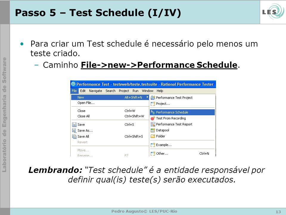 13 Pedro Augusto© LES/PUC-Rio Passo 5 – Test Schedule (I/IV) Para criar um Test schedule é necessário pelo menos um teste criado. –Caminho File->new->