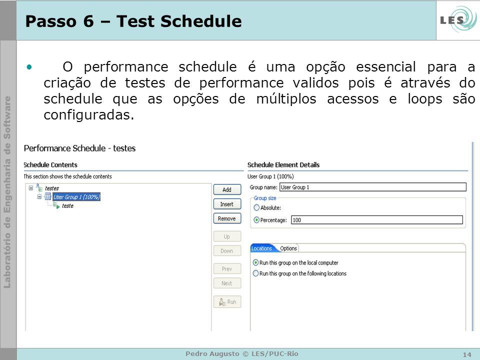 14 Pedro Augusto © LES/PUC-Rio Passo 6 – Test Schedule O performance schedule é uma opção essencial para a criação de testes de performance validos po