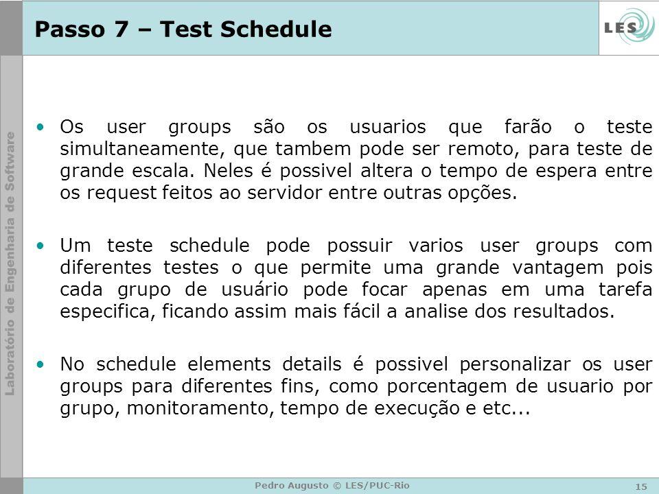 15 Pedro Augusto © LES/PUC-Rio Passo 7 – Test Schedule Os user groups são os usuarios que farão o teste simultaneamente, que tambem pode ser remoto, p