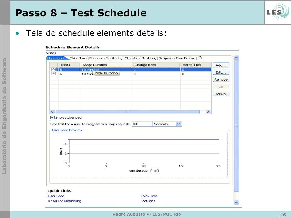 16 Pedro Augusto © LES/PUC-Rio Passo 8 – Test Schedule Tela do schedule elements details: