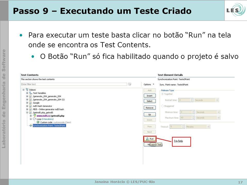 Passo 9 – Executando um Teste Criado Para executar um teste basta clicar no botão Run na tela onde se encontra os Test Contents. O Botão Run só fica h