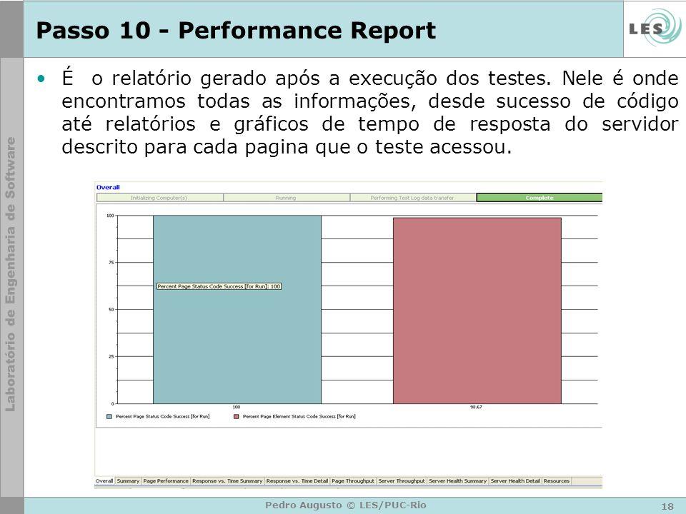 18 Pedro Augusto © LES/PUC-Rio Passo 10 - Performance Report É o relatório gerado após a execução dos testes. Nele é onde encontramos todas as informa