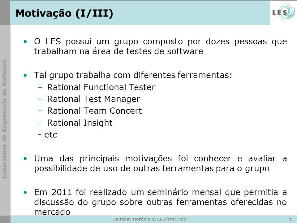Motivação (I/III) O LES possui um grupo composto por dozes pessoas que trabalham na área de testes de software Tal grupo trabalha com diferentes ferra