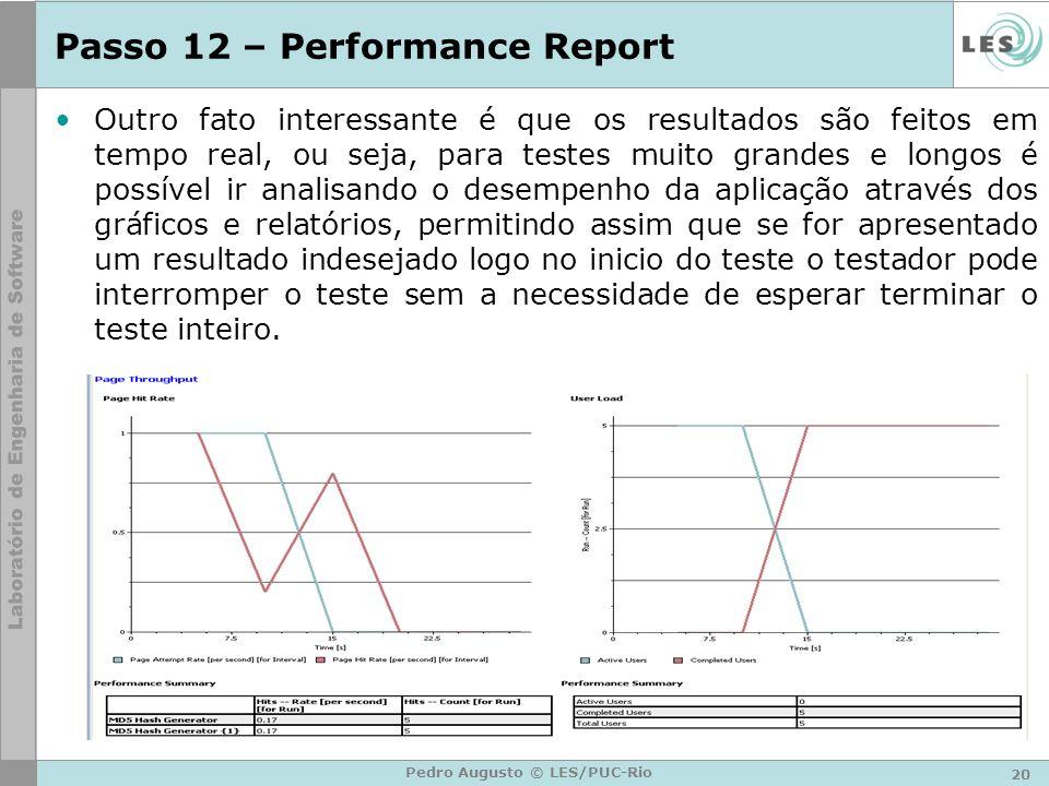 20 Pedro Augusto © LES/PUC-Rio Passo 12 – Performance Report Outro fato interessante é que os resultados são feitos em tempo real, ou seja, para teste