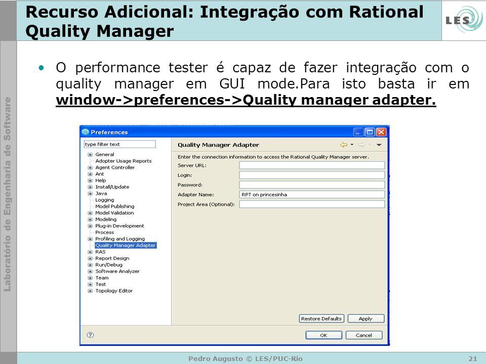 21Pedro Augusto © LES/PUC-Rio Recurso Adicional: Integração com Rational Quality Manager O performance tester é capaz de fazer integração com o qualit