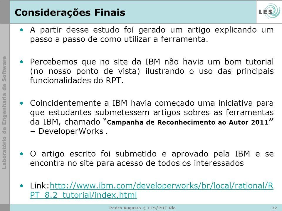 22Pedro Augusto © LES/PUC-Rio Considerações Finais A partir desse estudo foi gerado um artigo explicando um passo a passo de como utilizar a ferrament