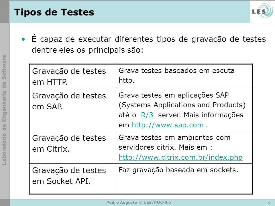 5 Pedro Augusto © LES/PUC-Rio Tipos de Testes É capaz de executar diferentes tipos de gravação de testes dentre eles os principais são: Gravação de te
