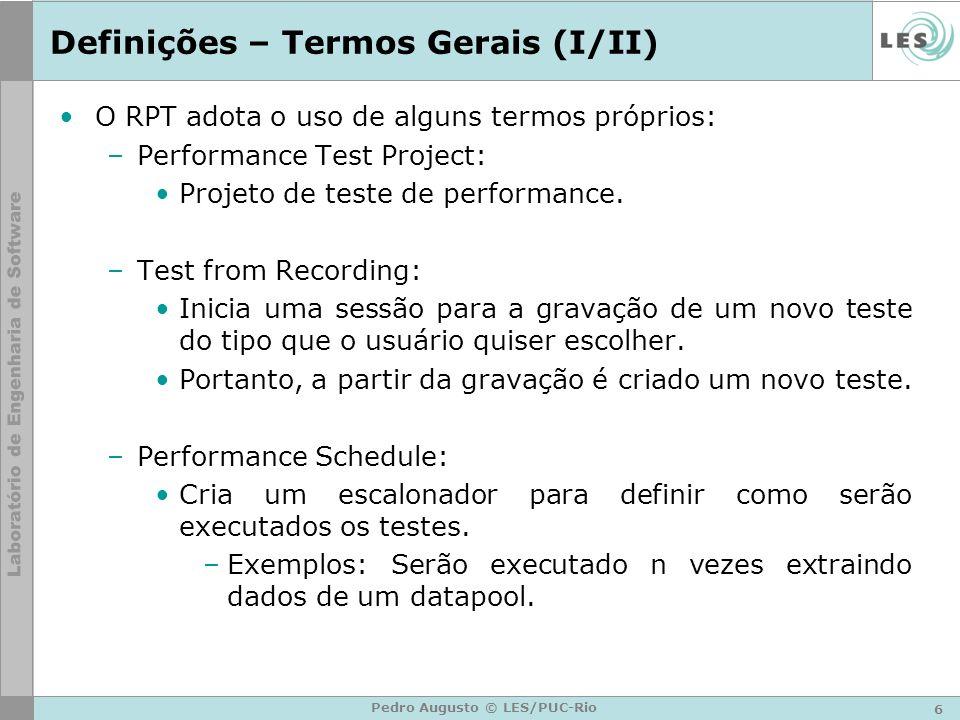 Definições – Termos Gerais (I/II) O RPT adota o uso de alguns termos próprios: –Performance Test Project: Projeto de teste de performance. –Test from
