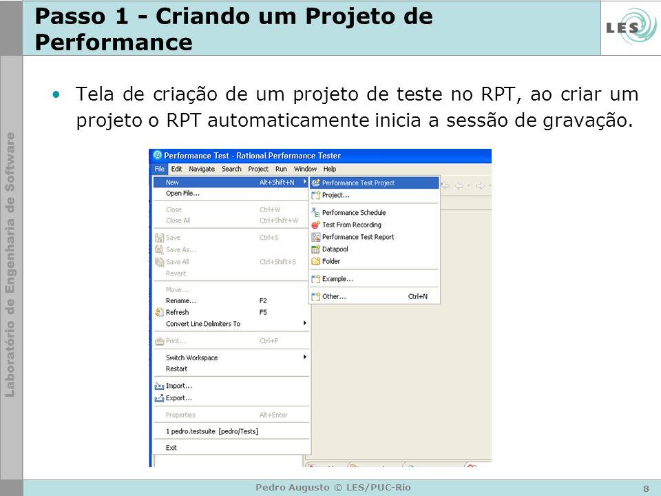 8 Pedro Augusto © LES/PUC-Rio Passo 1 - Criando um Projeto de Performance Tela de criação de um projeto de teste no RPT, ao criar um projeto o RPT aut
