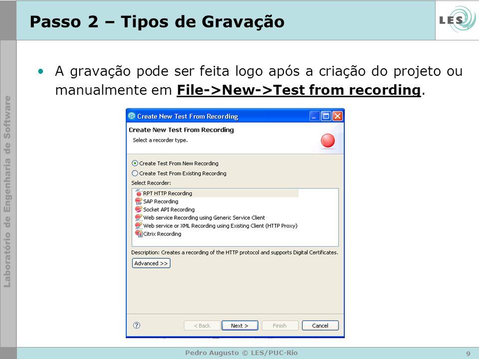 9 Pedro Augusto © LES/PUC-Rio Passo 2 – Tipos de Gravação A gravação pode ser feita logo após a criação do projeto ou manualmente em File->New->Test f