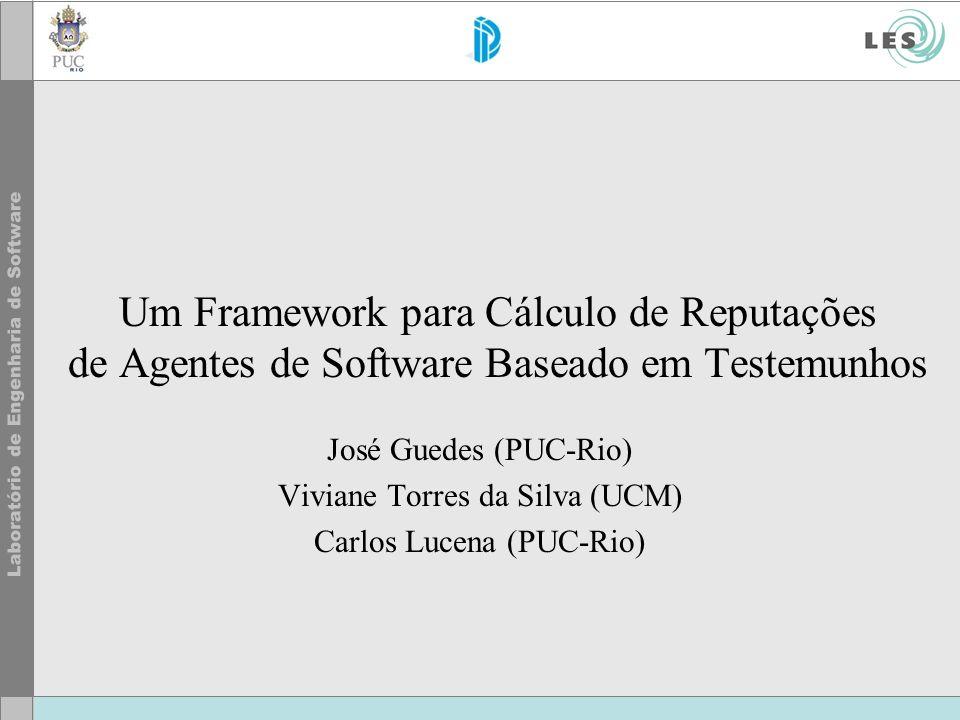 © LES/PUC-Rio Agenda Motivação Definição do problema Sistemas de Reputação Modelos Centralizados e Descentralizados Modelo Proposto Framework para Cálculo de Reputações Em andamento Referências