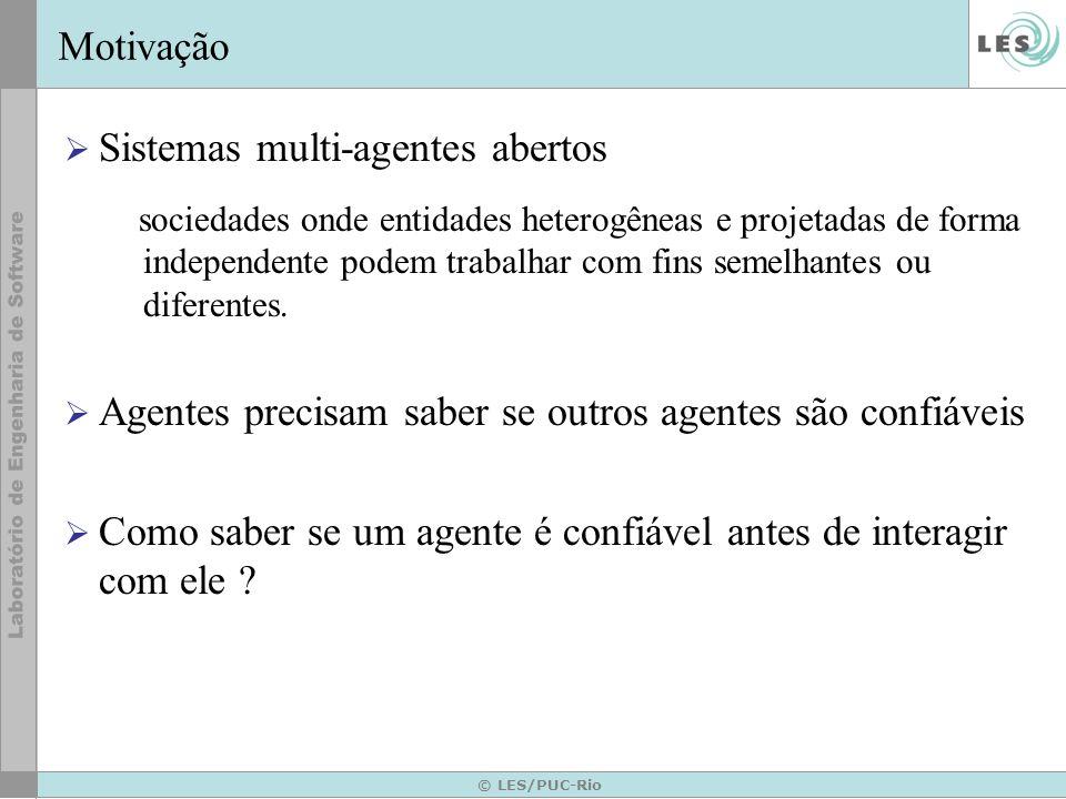 © LES/PUC-Rio Definição do problema Como saber se um agente é confiável sem ter interagido com ele .