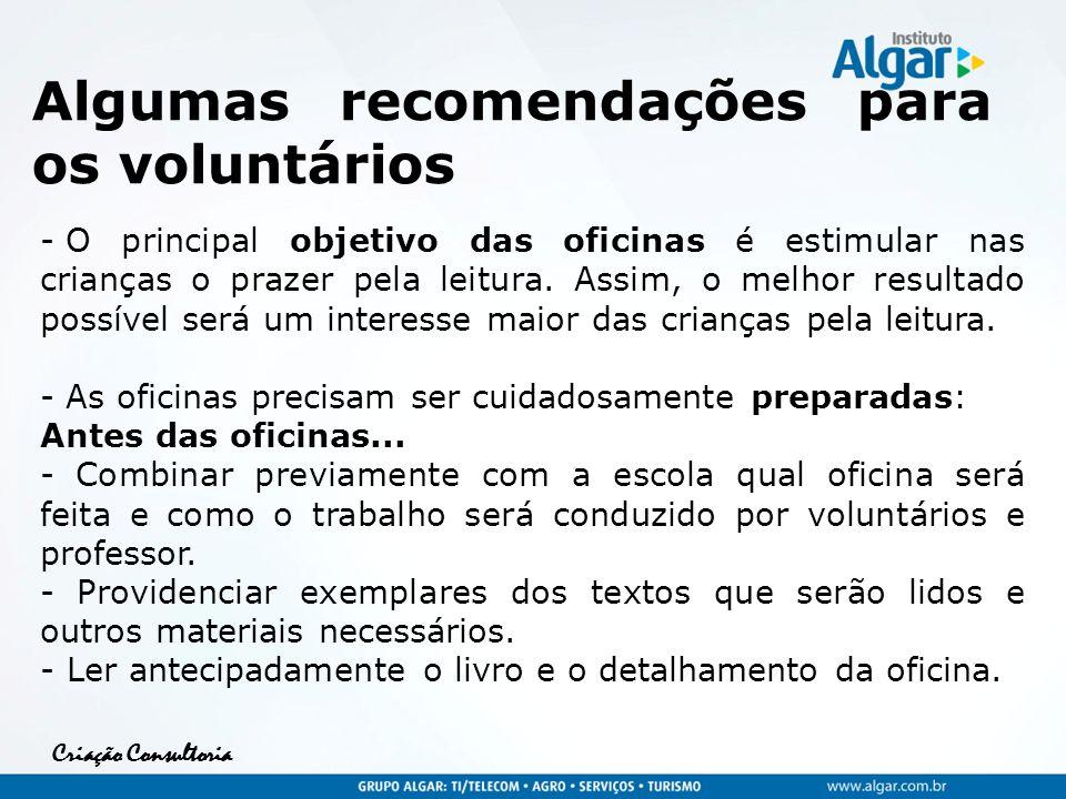 Criação Consultoria Algumas recomendações para os voluntários - O principal objetivo das oficinas é estimular nas crianças o prazer pela leitura. Assi