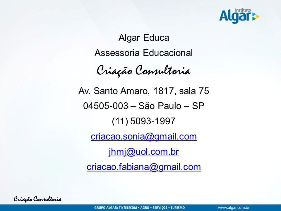 Criação Consultoria Algar Educa Assessoria Educacional Criação Consultoria Av. Santo Amaro, 1817, sala 75 04505-003 – São Paulo – SP (11) 5093-1997 cr