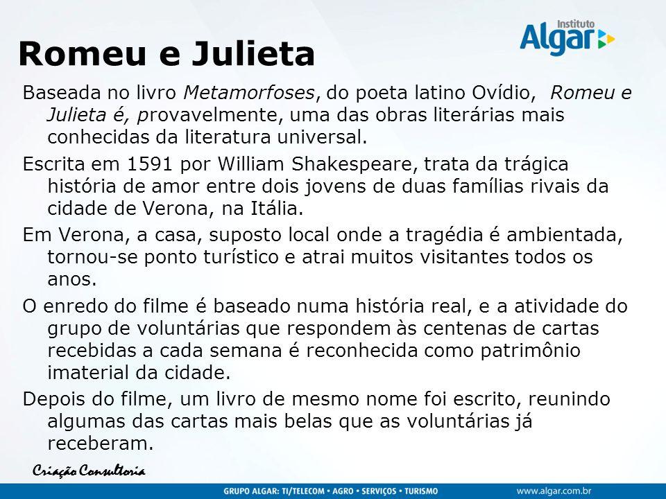 Criação Consultoria Romeu e Julieta Baseada no livro Metamorfoses, do poeta latino Ovídio, Romeu e Julieta é, provavelmente, uma das obras literárias