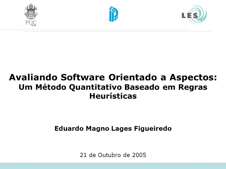 Laboratório de Engenharia de Software – PUC-Rio 12 Acoplamento –Coupling Between Components (CBC) [14] –Depth Inheritance Tree (DIT) [14] –Number of Children (NOC) Coesão –Lack of Cohesion in Operations (LCOO) [14] Tamanho –Vocabulary Size (VS) [14] –Number of Operations (NOO) –Number of Attributes (NOA) [14] –Lines of Code (LOC) [14] Métricas Acoplamento, Coesão e Tamanho [14] SantAnna, C.