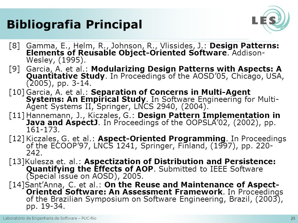 Laboratório de Engenharia de Software – PUC-Rio 29 [8]Gamma, E., Helm, R., Johnson, R., Vlissides, J.: Design Patterns: Elements of Reusable Object-Oriented Software.