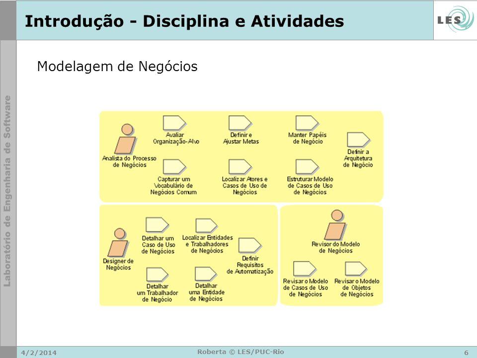 4/2/20147 Roberta © LES/PUC-Rio Introdução - Disciplina e Artefatos Modelagem de Negócios