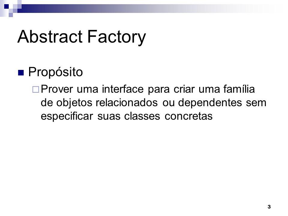 4 Abstract Factory Motivação Montadoras de carros Diferentes modelos Diferentes acessórios Gerador de documentos Diferentes documentos (textos, planilhas, apresentacoes) Diferentes estilos de documentos (cartas de recomendação, curriculos, etc.)