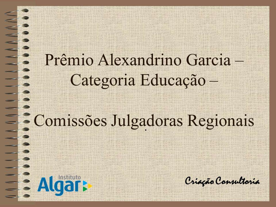 Prêmio Alexandrino Garcia – Categoria Educação – Comissões Julgadoras Regionais. Criação Consultoria