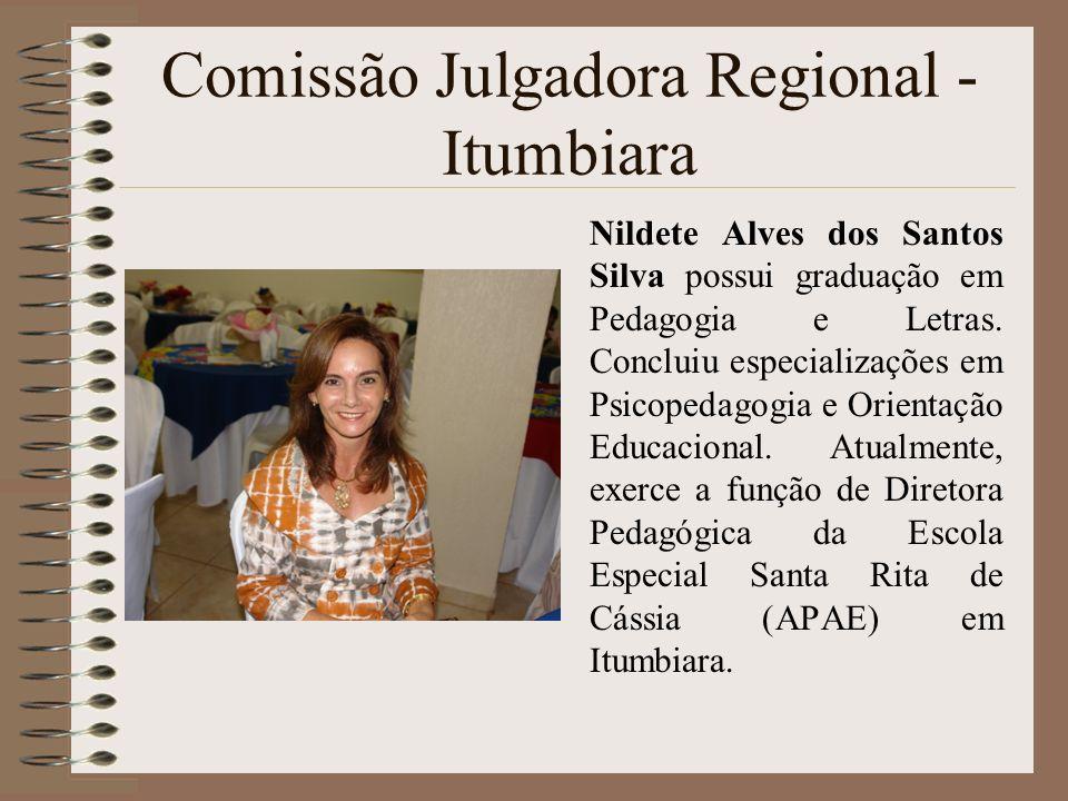 Comissão Julgadora Regional - Itumbiara Nildete Alves dos Santos Silva possui graduação em Pedagogia e Letras. Concluiu especializações em Psicopedago