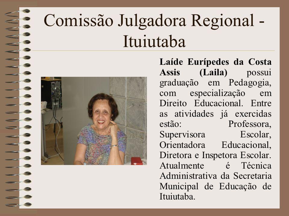 Comissão Julgadora Regional - Ituiutaba Laíde Eurípedes da Costa Assis (Laila) possui graduação em Pedagogia, com especialização em Direito Educaciona