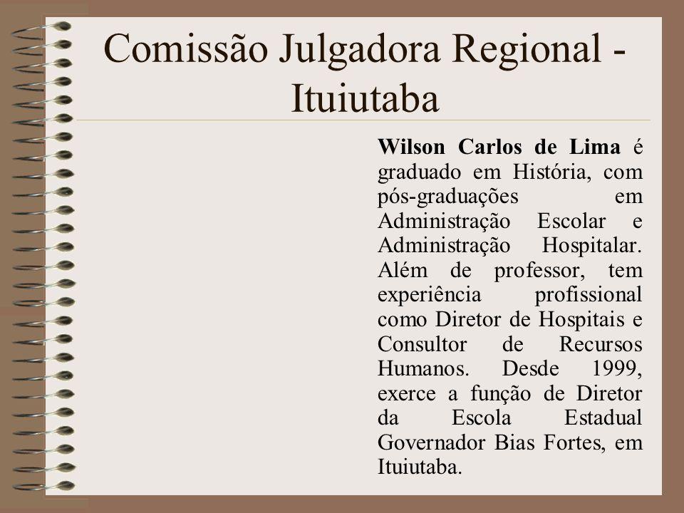 Comissão Julgadora Regional - Ituiutaba Wilson Carlos de Lima é graduado em História, com pós-graduações em Administração Escolar e Administração Hosp