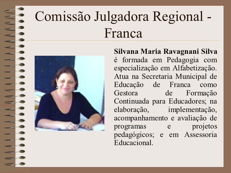 Comissão Julgadora Regional - Franca Silvana Maria Ravagnani Silva é formada em Pedagogia com especialização em Alfabetização. Atua na Secretaria Muni
