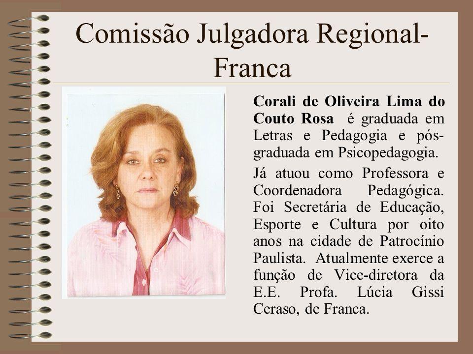 Comissão Julgadora Regional- Franca Corali de Oliveira Lima do Couto Rosa é graduada em Letras e Pedagogia e pós- graduada em Psicopedagogia. Já atuou