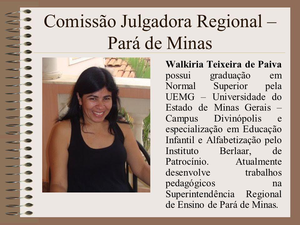 Comissão Julgadora Regional – Pará de Minas Walkiria Teixeira de Paiva possui graduação em Normal Superior pela UEMG – Universidade do Estado de Minas