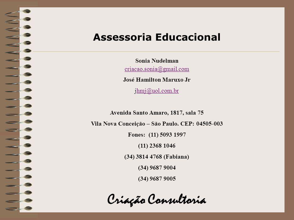 Assessoria Educacional Sonia Nudelman criacao.sonia@gmail.com José Hamilton Maruxo Jr jhmj@uol.com.brhmj@uol.com.br Avenida Santo Amaro, 1817, sala 75