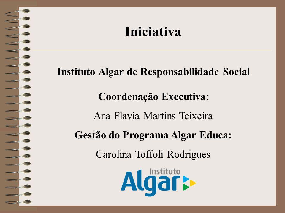 Iniciativa Instituto Algar de Responsabilidade Social Coordenação Executiva: Ana Flavia Martins Teixeira Gestão do Programa Algar Educa: Carolina Toff