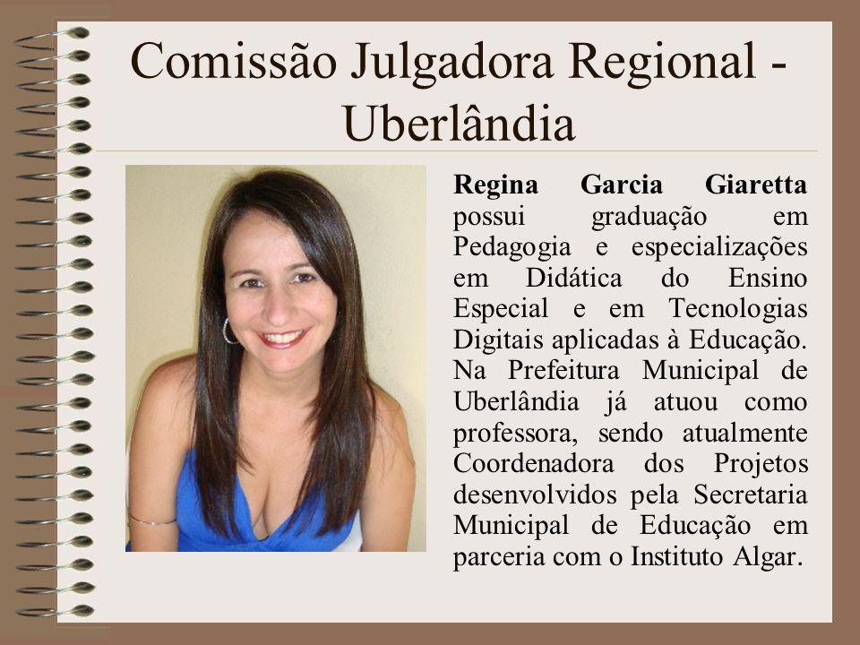 Comissão Julgadora Regional - Uberlândia Regina Garcia Giaretta possui graduação em Pedagogia e especializações em Didática do Ensino Especial e em Te