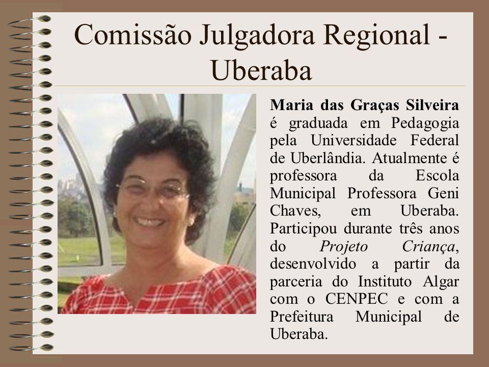 Comissão Julgadora Regional - Uberaba Maria das Graças Silveira é graduada em Pedagogia pela Universidade Federal de Uberlândia. Atualmente é professo