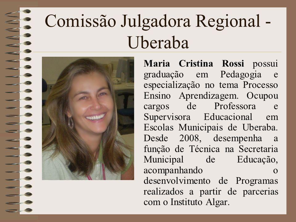 Comissão Julgadora Regional - Uberaba Maria Cristina Rossi possui graduação em Pedagogia e especialização no tema Processo Ensino Aprendizagem. Ocupou