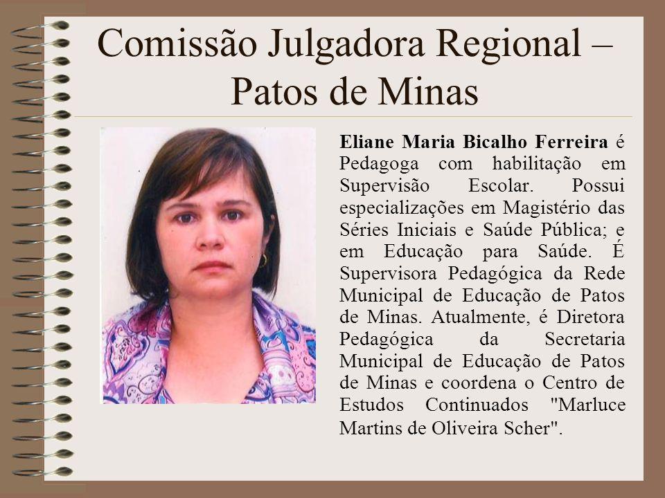 Comissão Julgadora Regional – Patos de Minas Eliane Maria Bicalho Ferreira é Pedagoga com habilitação em Supervisão Escolar. Possui especializações em