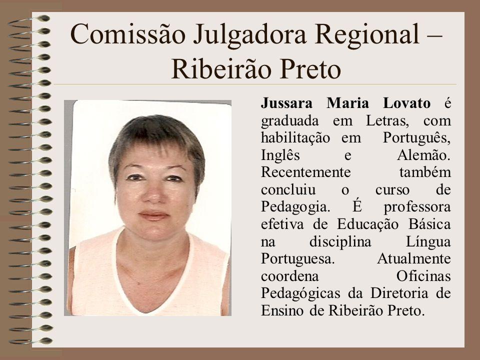 Comissão Julgadora Regional – Ribeirão Preto Jussara Maria Lovato é graduada em Letras, com habilitação em Português, Inglês e Alemão. Recentemente ta