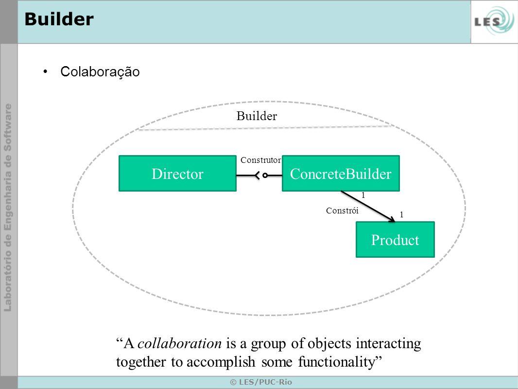 © LES/PUC-Rio Builder Consequências o Esconde os detalhes de como o produto é montado.