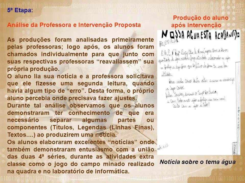 5ª Etapa: Análise da Professora e Intervenção Proposta As produções foram analisadas primeiramente pelas professoras; logo após, os alunos foram chama