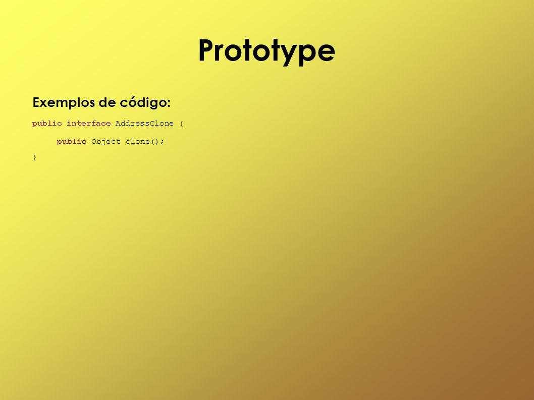 Prototype Exemplos de código: public interface AddressClone { public Object clone(); }