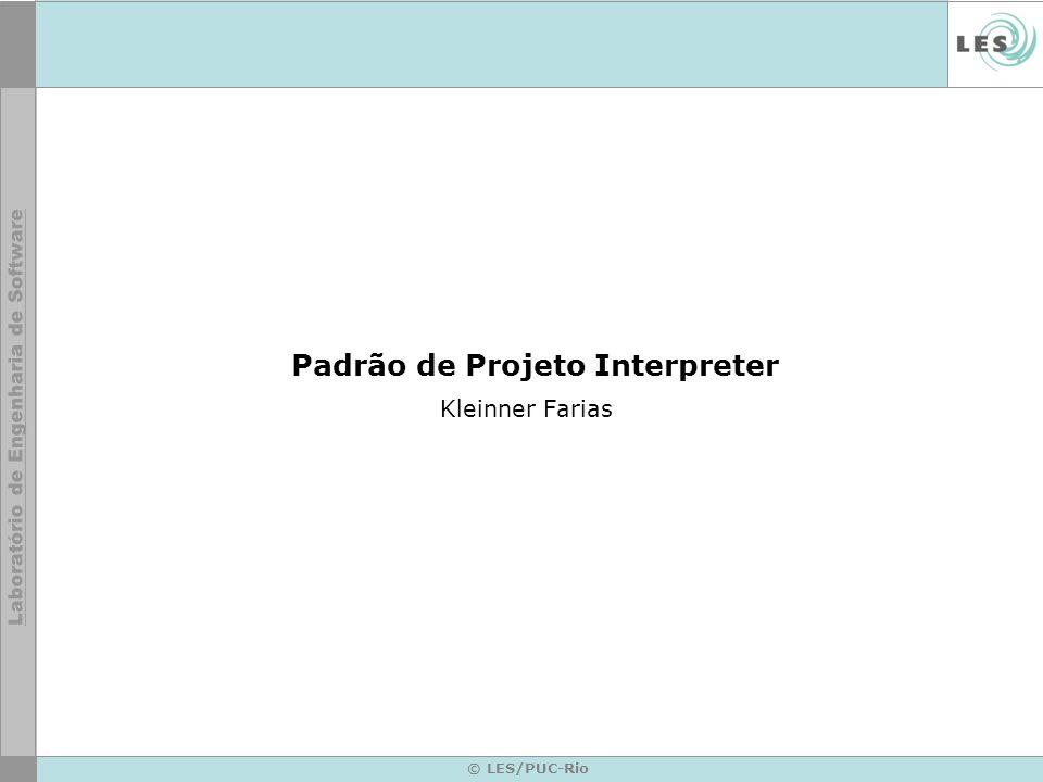 © LES/PUC-Rio Padrão de Projeto Interpreter Kleinner Farias