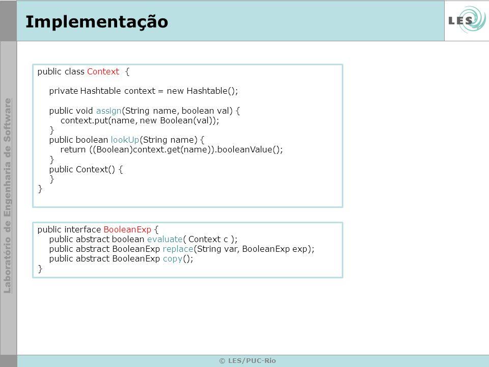 © LES/PUC-Rio Implementação public class Context { private Hashtable context = new Hashtable(); public void assign(String name, boolean val) { context