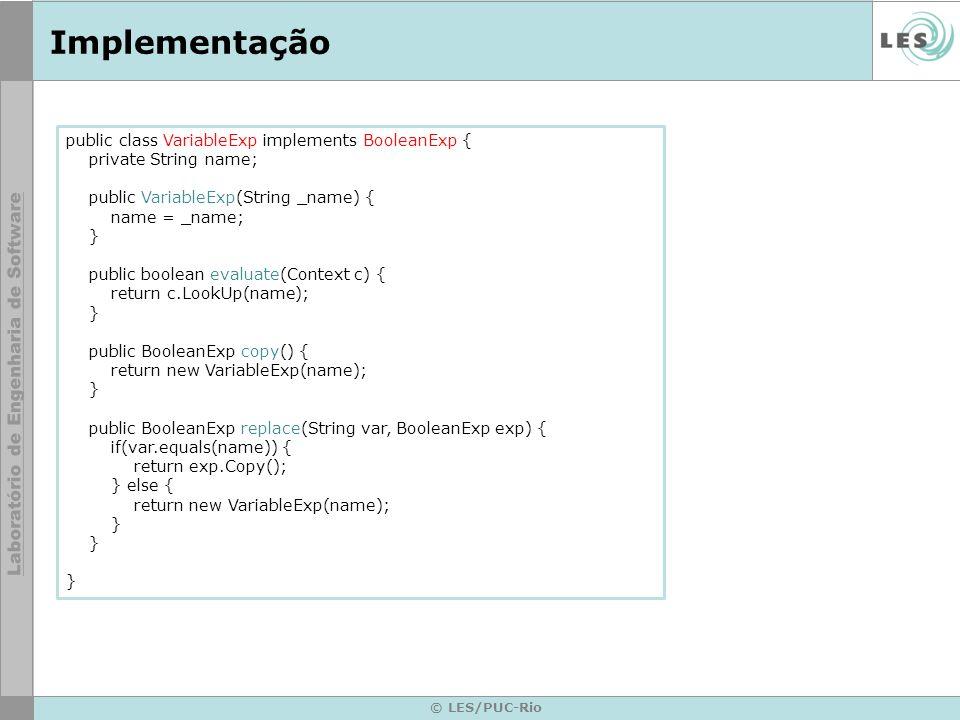 © LES/PUC-Rio Implementação public class VariableExp implements BooleanExp { private String name; public VariableExp(String _name) { name = _name; } p