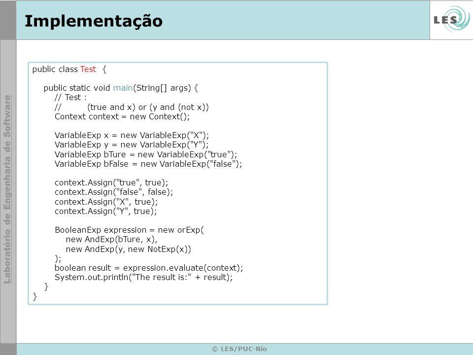 © LES/PUC-Rio Implementação public class Test { public static void main(String[] args) { // Test : // (true and x) or (y and (not x)) Context context
