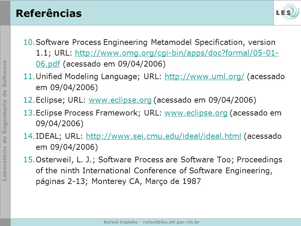 Rafael Espinha - rafael@les.inf.puc-rio.br Referências 10.Software Process Engineering Metamodel Specification, version 1.1; URL: http://www.omg.org/c