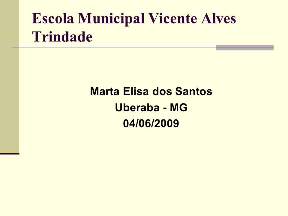 Escola Municipal Vicente Alves Trindade Marta Elisa dos Santos Uberaba - MG 04/06/2009
