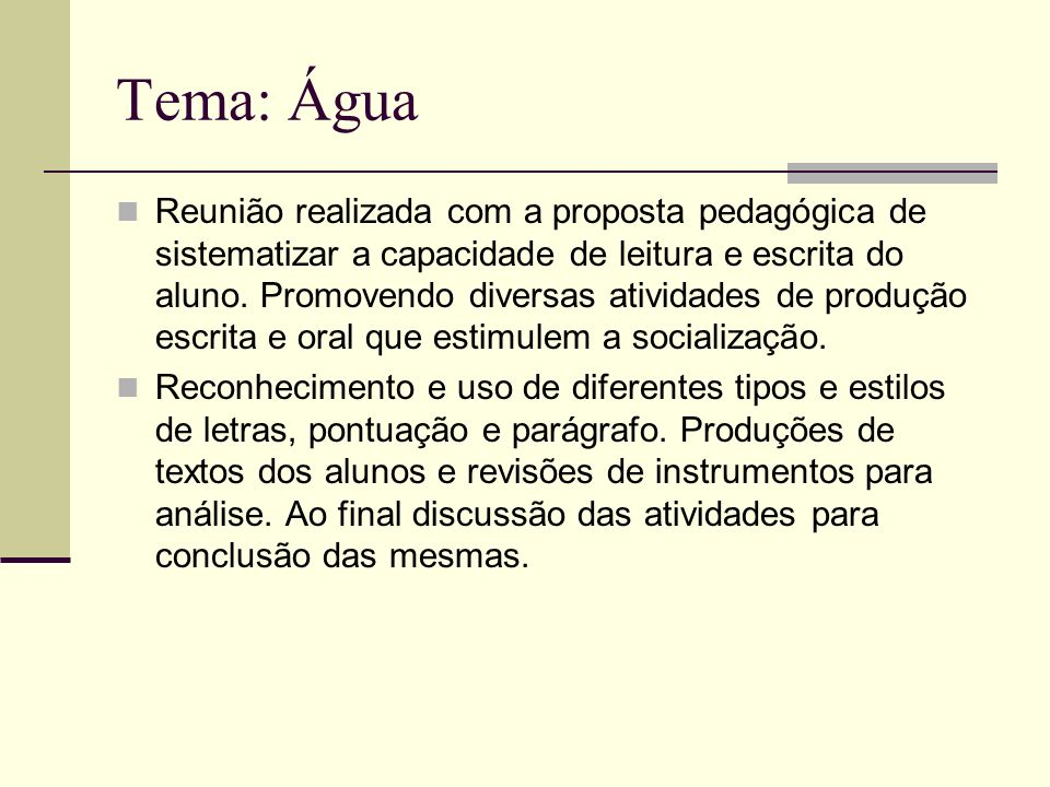 Tema: Água Reunião realizada com a proposta pedagógica de sistematizar a capacidade de leitura e escrita do aluno. Promovendo diversas atividades de p