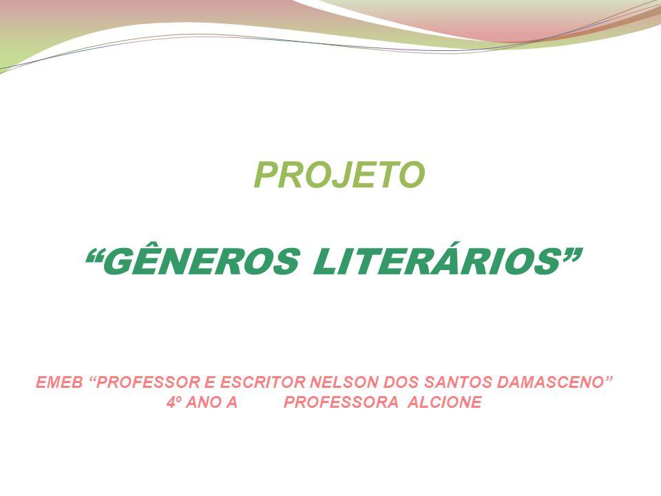 PROJETO GÊNEROS LITERÁRIOS EMEB PROFESSOR E ESCRITOR NELSON DOS SANTOS DAMASCENO 4º ANO A PROFESSORA ALCIONE