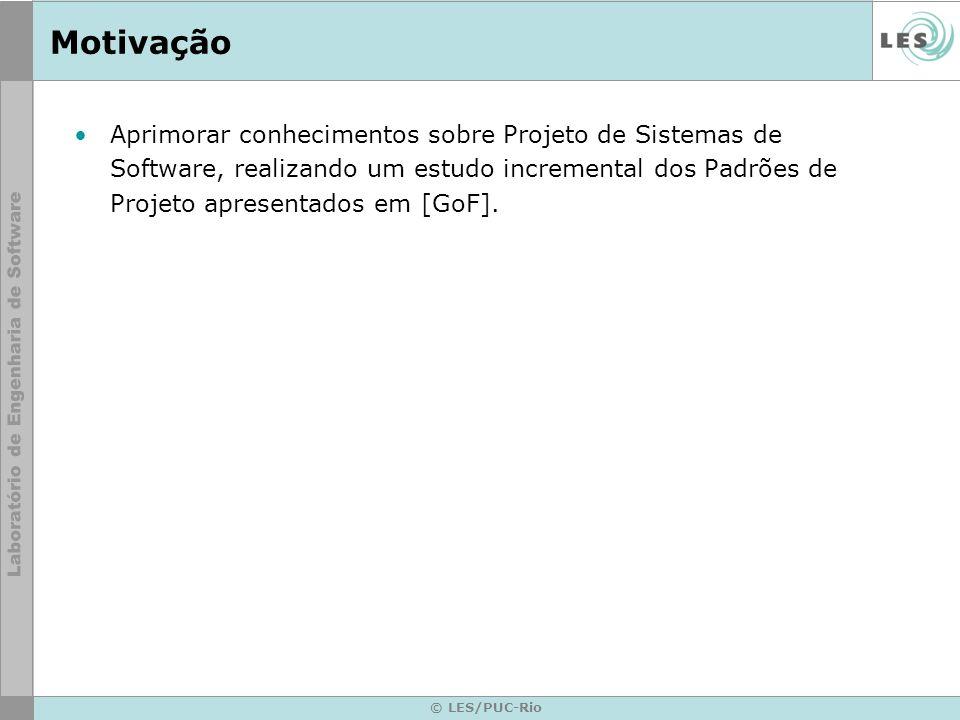 © LES/PUC-Rio Motivação Aprimorar conhecimentos sobre Projeto de Sistemas de Software, realizando um estudo incremental dos Padrões de Projeto apresen