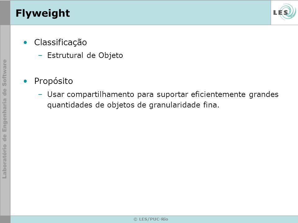 © LES/PUC-Rio Flyweight Motivação –Aplicações que utilizam grande número de objetos Exemplo de Problema: desenvolver um editor de texto onde cada caracter é representado por um objeto.